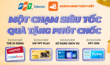 Bùng nổ ưu đãi cùng chương trình 'Khách hàng thân thiết' FPT Telecom