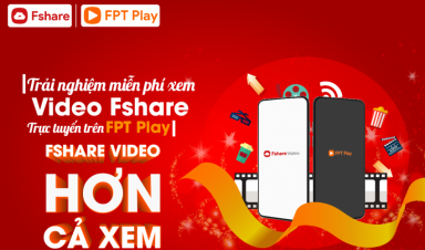Fshare kết hợp cùng FPT Play chính thức trình làng tính năng mới Fshare Video